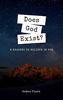 Does God Exist?: 8 Reasons to Believe in God (Questions Book 1) by [Haden Clark]