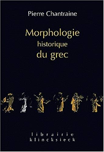 Morphologie historique du grec (Librairie Klincksieck - Serie Linguistique, Band 2)