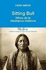 Sitting Bull - Héros de la résistance indienne de Farid Ameur