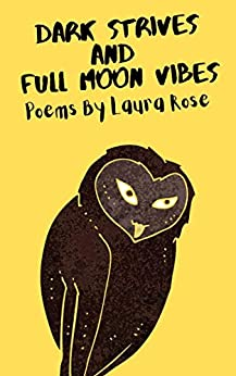 Dark Strives And Full Moon Vibes: A Collection of Poems by [Laura Rose, Jacob James]