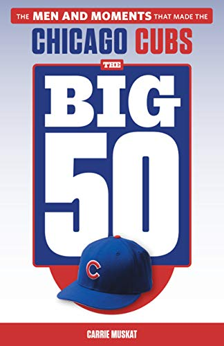 The Big 50: Chicago Cubs: The Men and Moments that Made the Chicago Cubs (English Edition)