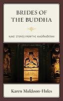 Brides of the Buddha: Nuns' Stories from the Avadanasataka
