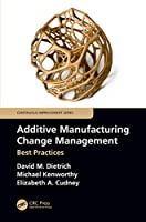 Additive Manufacturing Change Management: Best Practices (Continuous Improvement Series)