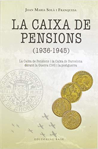 La Caixa De Pensions (1936-1945): La Caixa de Pensions i la