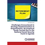 Challenges Encountered in Strategy Implementation in Organisations: An Empirical Study Carried Out in the National Social Security Fund in Uganda