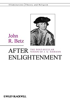 After Enlightenment  The Post-Secular Vision of J G Hamann