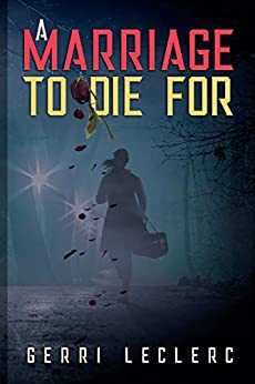 A Marriage to Die For by Gerri LeClerc