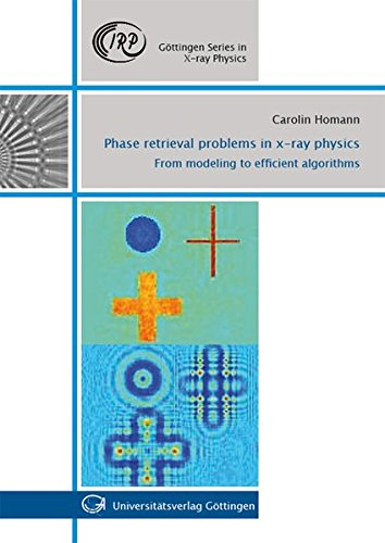 Phase retrieval problems in x-ray physics: From modeling to efficient algorithms (Göttingen Series in X-ray Physics)