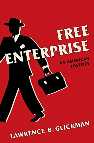 Compare Textbook Prices for Free Enterprise: An American History 1 Edition ISBN 9780300238259 by Glickman, Lawrence B.