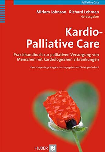 Kardio-Palliative Care: Praxishandbuch zur palliativen Versorgung von Menschen mit kardiologischen Erkrankungen
