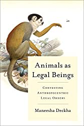 Animals as Legal Beings: Contesting Anthropocentric Legal Orders