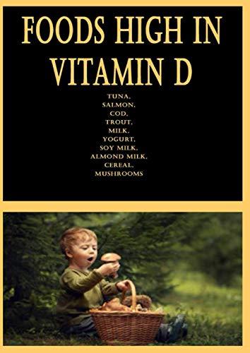 Foods High in Vitamin D: Tuna, Salmon, Cod, Trout, Milk, Yogurt, Soy Milk, Almond Milk, Cereal, Mushrooms
