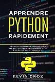 Apprendre Python Rapidement: Le guide du débutant pour apprendre tout ce que vous devez savoir sur Python, même si vous êtes nouveau dans la programmation