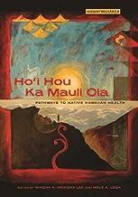 Ho'i Hou Ka Mauli Ola: Pathways to Native Hawaiian Health (Hawai'inuiākea)