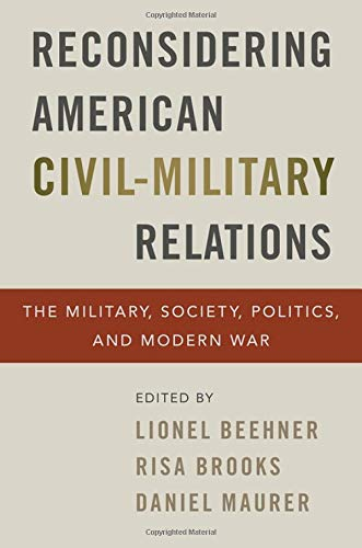 Compare Textbook Prices for Reconsidering American Civil-Military Relations: The Military, Society, Politics, and Modern War  ISBN 9780197535509 by Beehner, Lionel,Brooks, Risa,Maurer, Daniel