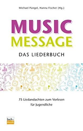 Music Message - Das Liederbuch: 75 Liedandachten zum Vorlesen für Jugendliche by Michael Püngel (2015-03-01)