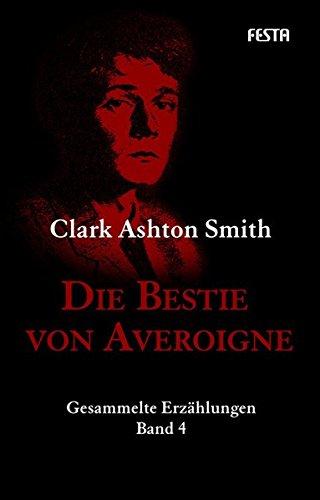 Die Bestie von Averoigne: Gesammelte Erzählungen 4 (H. P. Lovecrafts Bibliotek des Schreckens)