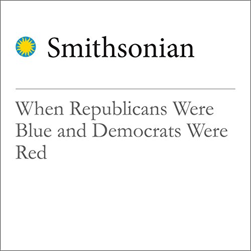 When Republicans Were Blue and Democrats Were Red audiobook cover art