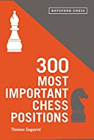 300 Most Important Chess Positions: Study Five a Week to Be a Better Chess Player (Batsford Chess)