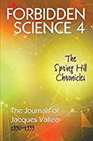 Forbidden Science 4: The Spring Hill Chronicles, The Journals of Jacques Vallee 1990-1999