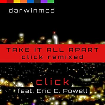 Take It All Apart (Click Remixed)
