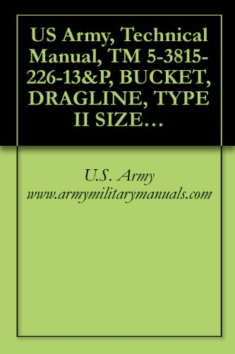 US Army, Technical Manual, TM 5-3815-226-13&P, BUCKET, DRAGLINE, TYPE II SIZE 75 3/4 CU. YD. MEDIUM PURPOSE INTERGY MODEL DMD34 (NSN 3815-01-249-1692), military manauals (English Edition)