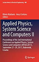 Applied Physics, System Science and Computers II: Proceedings of the 2nd International Conference on Applied Physics, System Science and Computers (APSAC2017), September 27-29, 2017, Dubrovnik, Croatia (Lecture Notes in Electrical Engineering (489))