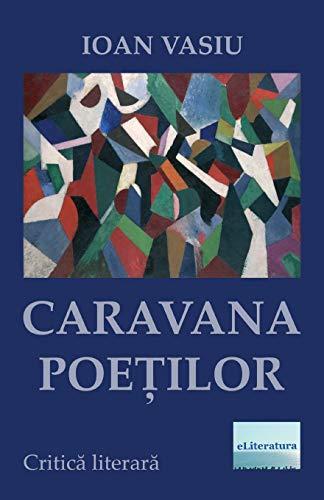 Caravana poetilor: Critica literara (Romanian Edition)