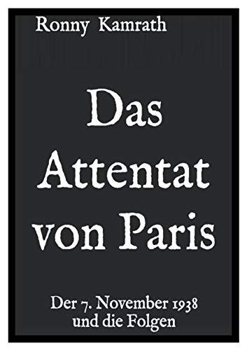 Das Attentat von Paris: Der 7. November 1938 und die Folgen
