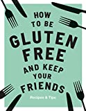 Barnett, A: How to be Gluten-Free and Keep Your Friends - Anna Barnett