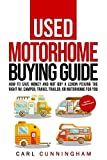 Used Motorhome Buying Guide: How to Save Money and Not Buy a Lemon - Picking the Right RV, Camper, Travel Trailer, or Motorhome for You