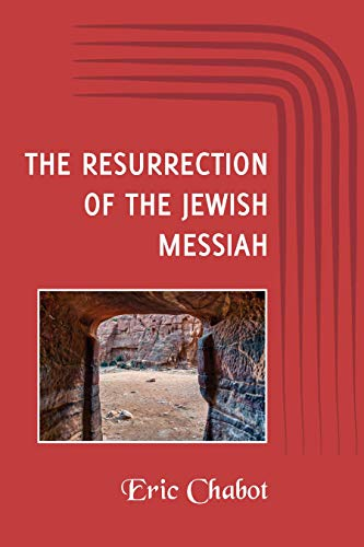 The Resurrection of the Jewish Messiah by [Eric Chabot]