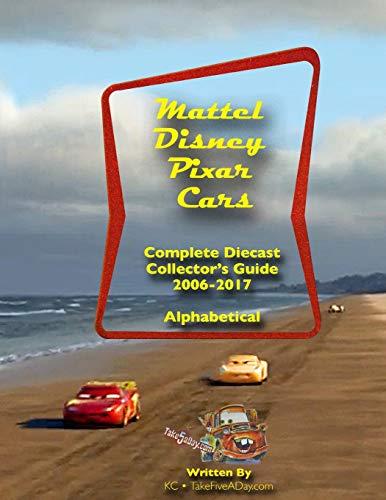 Mattel Disney Pixar CARS: Diecast Collectors: Complete Everything 2006-2017 -  Chang, Ken, Paperback