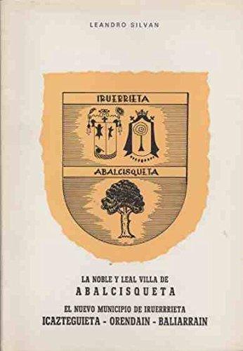 LA NOBLE Y LEAL VILLA DE ABALCISQUETA- EL MUNICIPIO DE IRUERRIETA-ICAZTEGUIETA-ORENDAIN-BALIARRAIN-