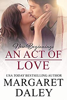 An Act of Love (New Beginnings Book 6) by [Margaret Daley]