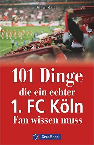 101 Dinge, die ein echter 1. FC Köln-Fan wissen muss. Kuriose und interessante Fakten über den Kölner Fußballverein. Informative und amüsante Besonderheiten und Geheimnisse der Geißböcke.