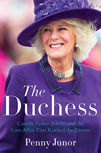 The Duchess: Camilla Parker Bowles and the Love Affair That Rocked the Crown (English Edition) 🔥