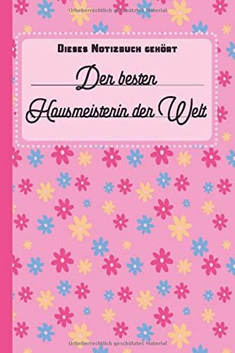 Dieses Notizbuch gehört der besten Hausmeisterin der Welt: Notizbuch Journal mit linierten Seiten und Blumenmuster Cover - Tolles Hausmeister Geschenk