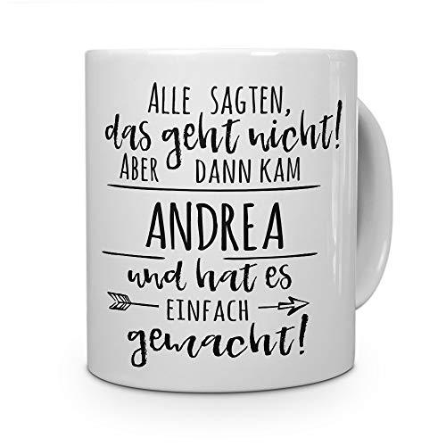 printplanet Tasse mit Namen Andrea - Motiv Alle sagten, das geht Nicht. - Namenstasse, Kaffeebecher, Mug, Becher, Kaffeetasse - Farbe Weiß