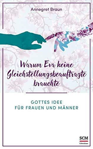 Warum Eva keine Gleichstellungsbeauftragte brauchte: Gottes Idee für Frauen und Männer