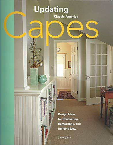 Capes: Design Ideas for Renovating, Remodeling, and Build (Updating Classic America)