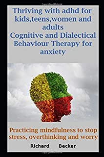 Thriving with adhd for kids, teens, women and adults. Cognitive and Dialectical Behaviour Therapy for anxiety. Practicing ...