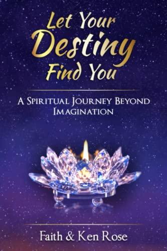Let Your Destiny Find You: A Spiritual Journey Beyond Imagination