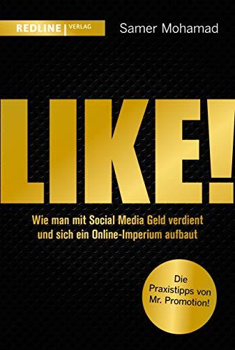 Like!: Wie man mit Social Media Geld verdient und sich ein Online-Imperium aufbaut