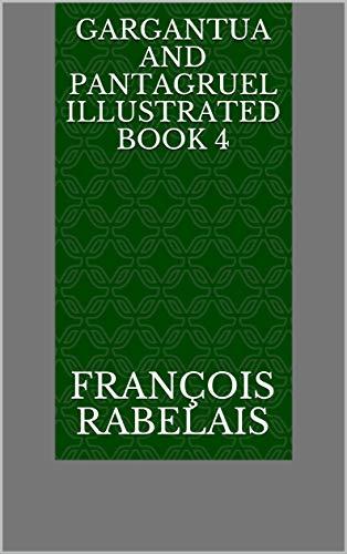 Gargantua and Pantagruel Illustrated Book 4 (English Edition)