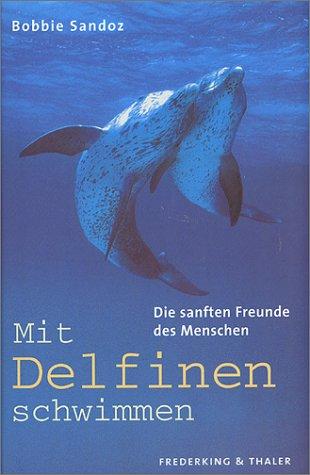 Mit Delfinen schwimmen. Die sanften Freunde des Menschen