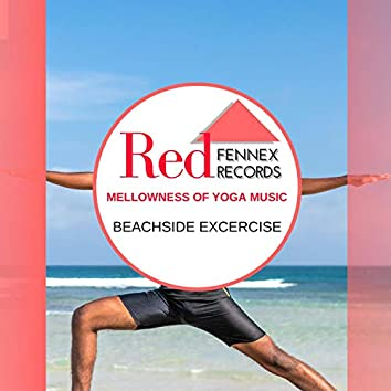 Mellowness Of Yoga Music - Beachside Excercise