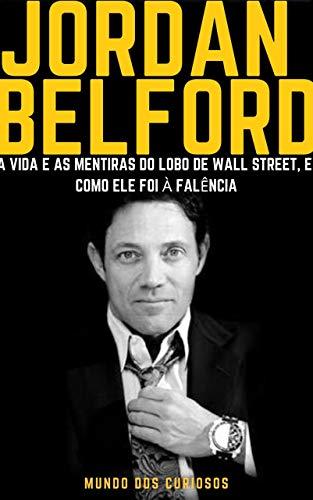 Jordan Belfort: A vida e as mentiras do Lobo de Wall Street, como ele foi à falência (Fortunas Perdidas-Volume 2)