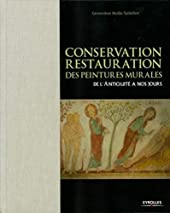 Conservation-restauration des peintures murales - De l'Antiquité à nos jours. de Geneviève Reille-Taillefert