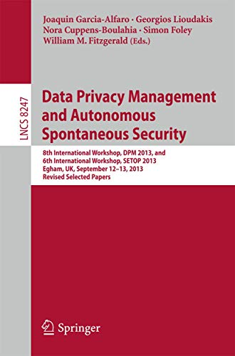 Data Privacy Management and Autonomous Spontaneous Security: 8th International Workshop, DPM 2013, and 6th International